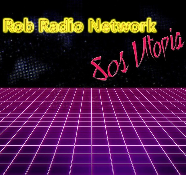 Rob Radio Network: 80s Utopia