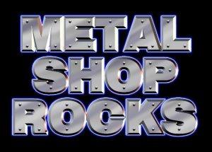 Metal Shop - Metal Shop Rocks