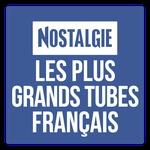 Nostalgie - Les plus grands tubes Français