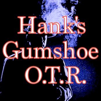 Hank's Gumshoe OTR