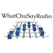 WhatChuSayRadio
