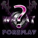 WHAT?! Foreplay