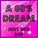 A 80'S DREAM - Just 80's 24H Logo
